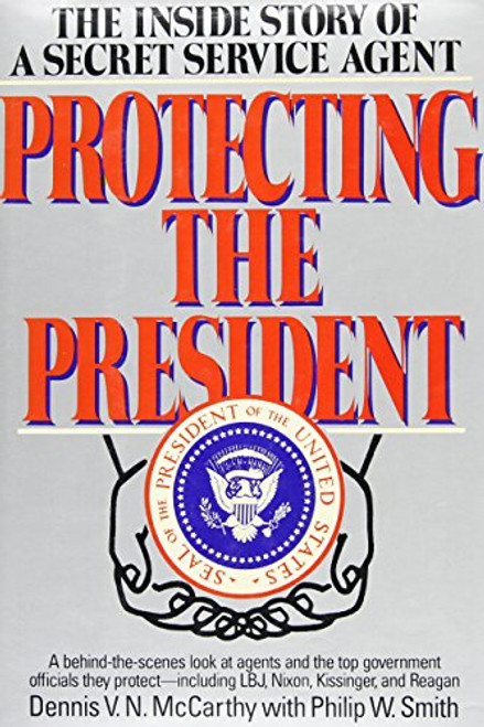 Protecting the President: The Inside Story of a Secret Service Agent