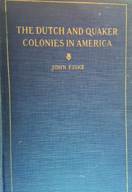 The Dutch and Quaker Colonies in America by John Fiske- 1903