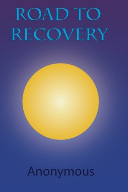 Road to Recovery: Understanding the 12 Steps of Alcoholics Anonymous (Volume 1)