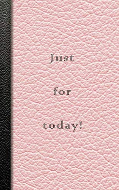 Just for Today!: Pink Recovery journal with journaling pages, dot grid and squared paper pages to record recovery, self help and positivity