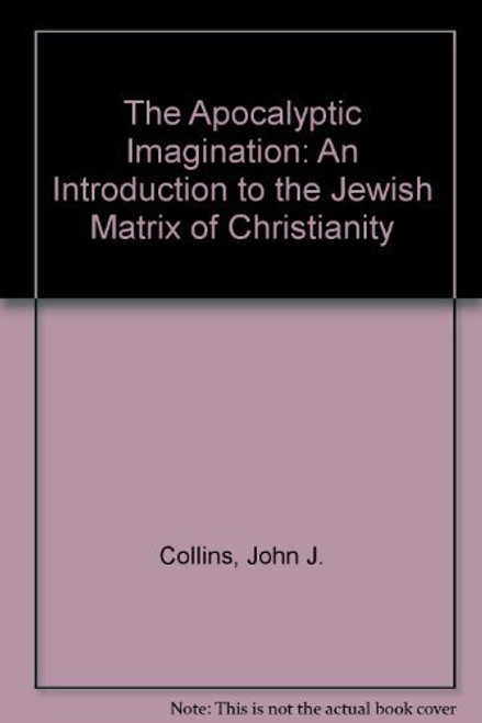 The Apocalyptic Imagination: An Introduction to the Jewish Matrix of Christianity