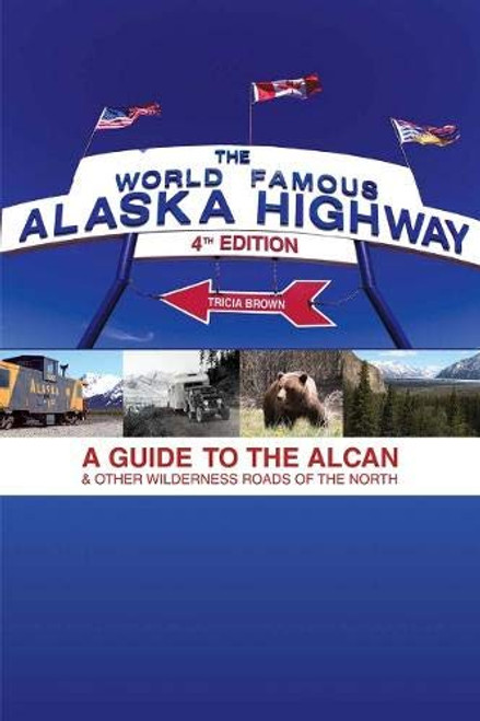 World Famous Alaska Highway, 4th Edition: A Guide to the Alcan & Other Wilderness Roads of the North (World-Famous Alaska Highway: A Guide to the Alcan & Other)