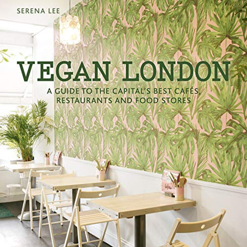 Vegan London: A guide to the capital's best cafes, restaurants and food stores (London Guides) by Serena Lee