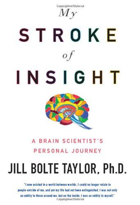Jill Bolte Taylor My Stroke of Insight: A Brain Scientist's Personal Journey