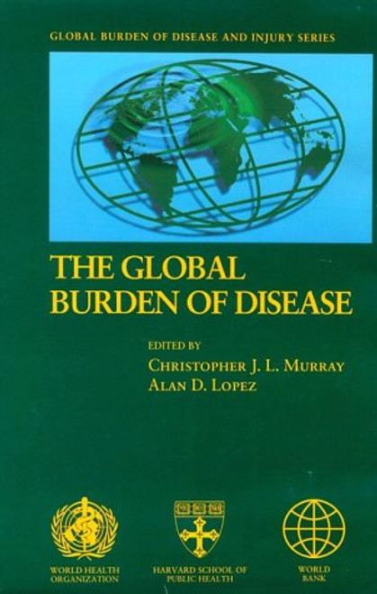Global Burden of Disease: A comprehensive assessment of mortality and disability from diseases, injuries, and risk factors in 1990 and projected to 2020 (Global Burden of Disease and Injury, Vol 1