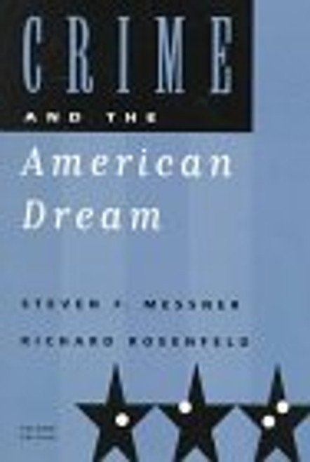 Crime and the American Dream (A volume in the Wadsworth Contemporary Issues in Crime and Justice Series)