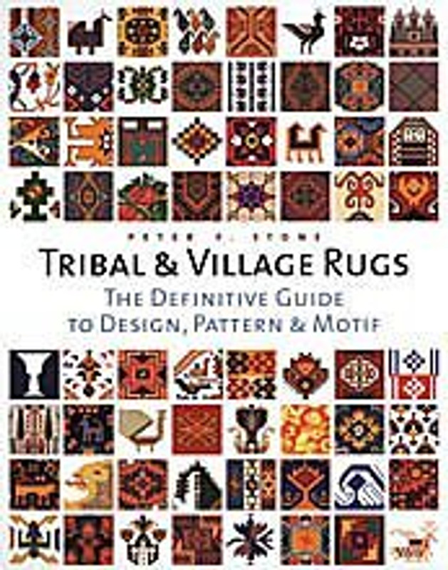 Tribal and Village Rugs: The Definitive Guide to Design, Pattern and Motif by Peter F. Stone (2004-10-04)