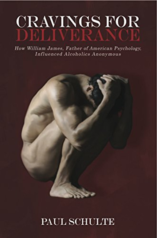 Cravings for Deliverance: How William James, the Father of American Psychology, Inspired Alcoholics Anonymous