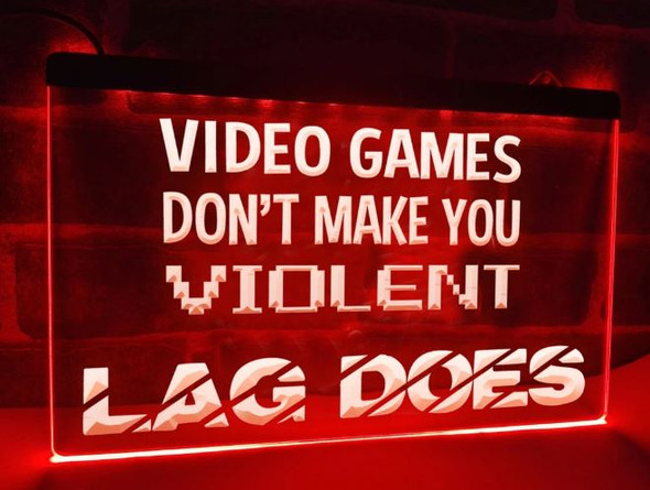 Custom Video Games Don't Make You Violent, Lag Does LED Sign