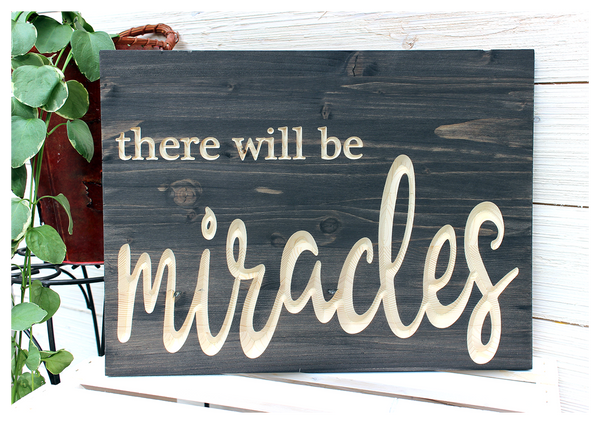 """There Will Be Miracles Sign - 16""""x12"""""""