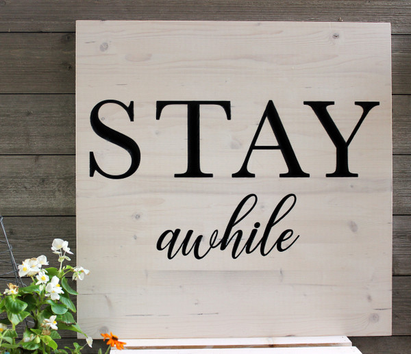 """Stay Awhile Sign - 24""""x24"""""""