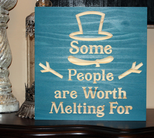 "Some People Are Worth Melting For 12""x12"""