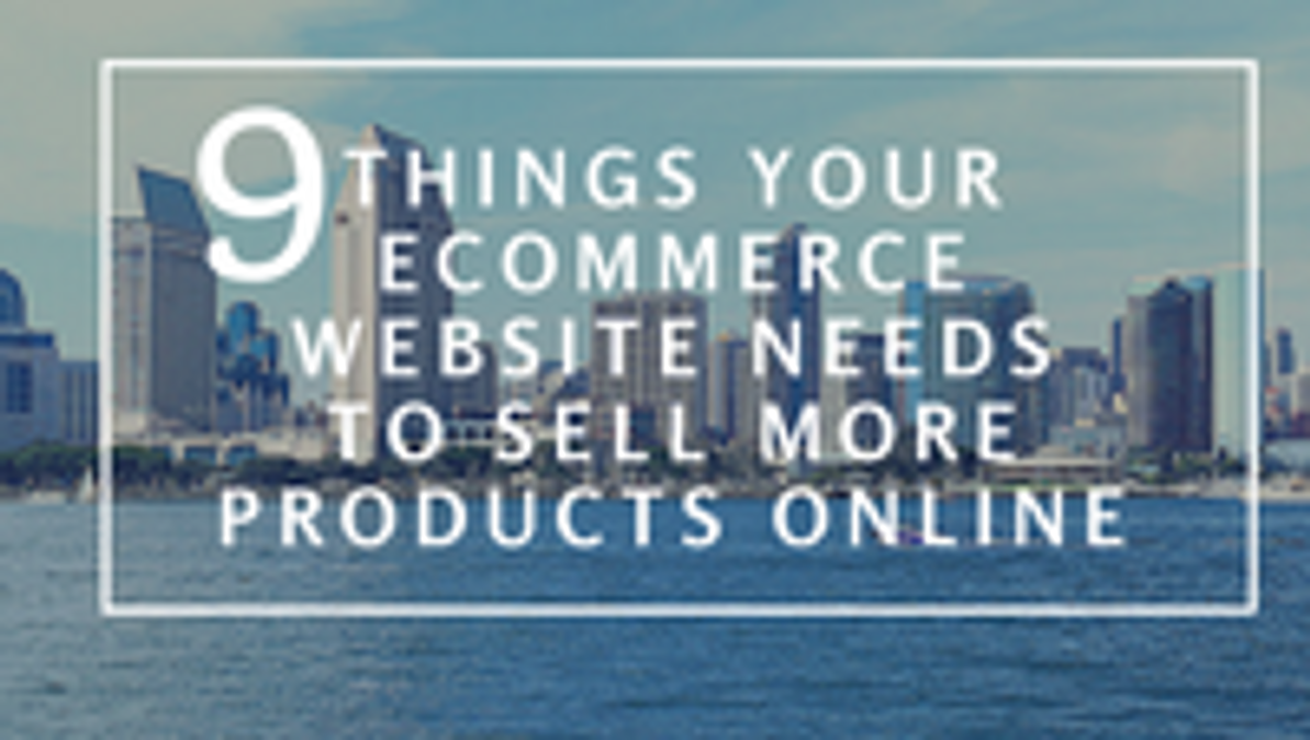 9 Things Your Ecommerce Website Needs to Sell More Products Online