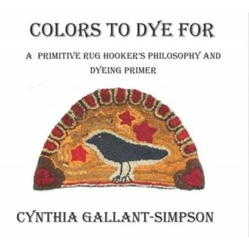 Colors To Dye For (Full color illustrated rug hookers primitive color dyeing primer)