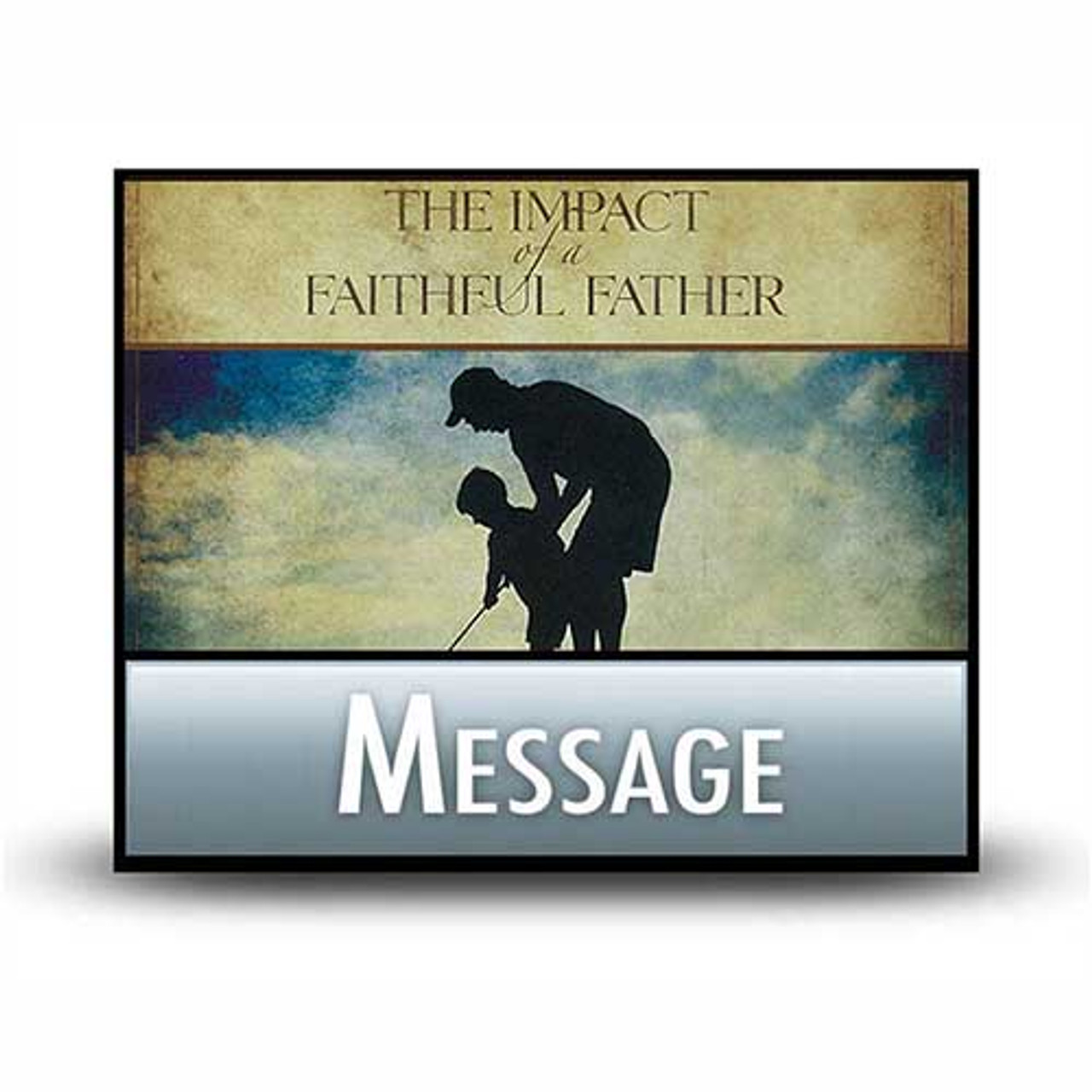 The Impact of a Faithful Father: 01 Uplifting Words for Strung Out Dads   MP3 Download