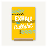 Exhale The Bullshit Desk Decor