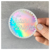 The Future is Bright Holographic Sticker