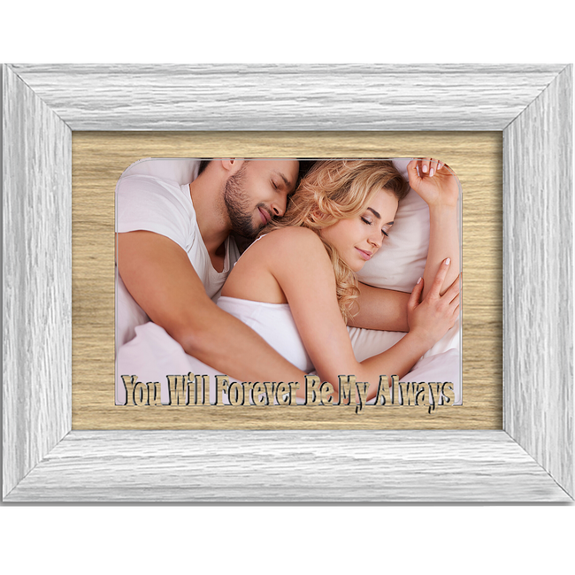 You Will Forever Be My Always Tabletop Picture Frame - Holds 4x6 Photo - Multiple Color Options