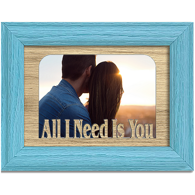 All I Need Is You Tabletop Picture Frame - Holds 4x6 Photo - Multiple Color Options