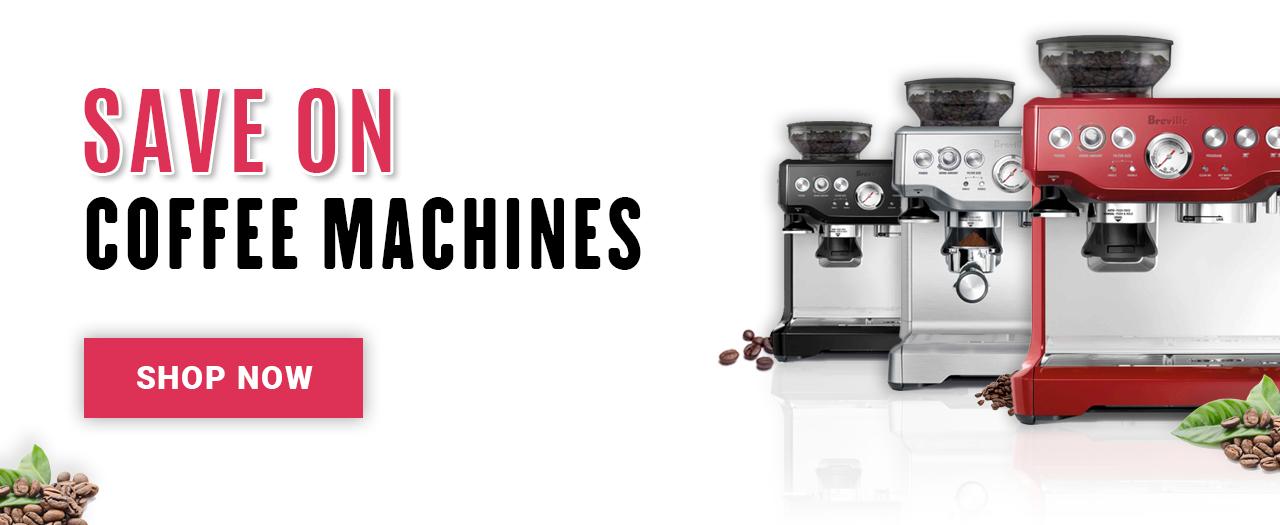 Save ON Coffee Machines