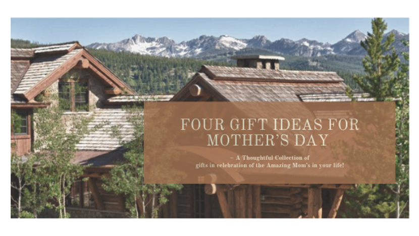 Four Gift Ideas for Mother's Day – A Thoughtful Collection of gifts in celebration of the Amazing Mom's in your life!