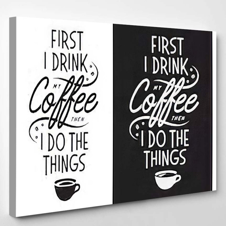 Coffee Related Inspirational Quote First Drink - Quotes Canvas Art Print