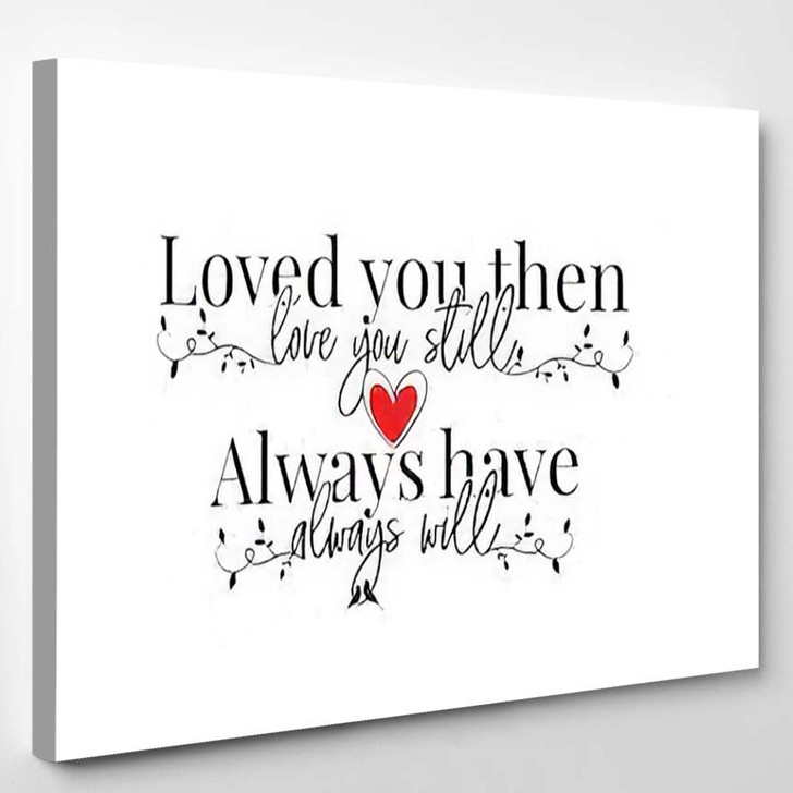 Loved You Than Love Still Always - Quotes Canvas Art Print