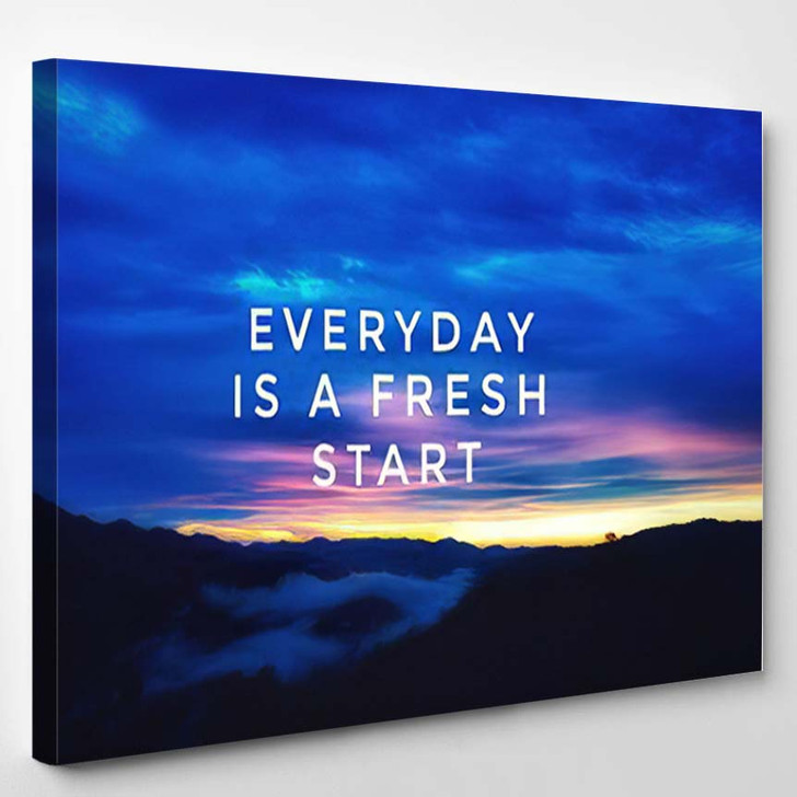 Motivational Inspirational Quotes Everyday Fresh Start - Quotes Canvas Art Print
