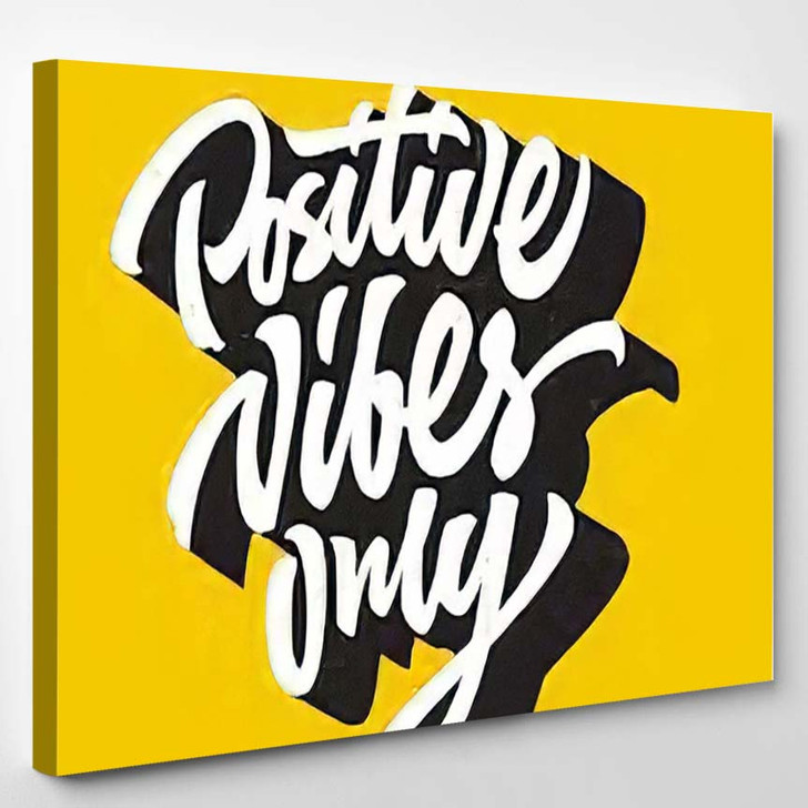 Positive Vibes Only Custom Hand Lettering - Quotes Canvas Art Print