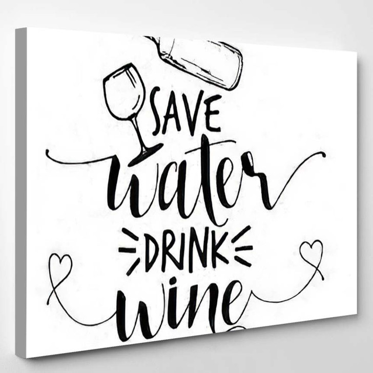 Save Water Drink Wine Funny Drunk - Quotes Canvas Art Print