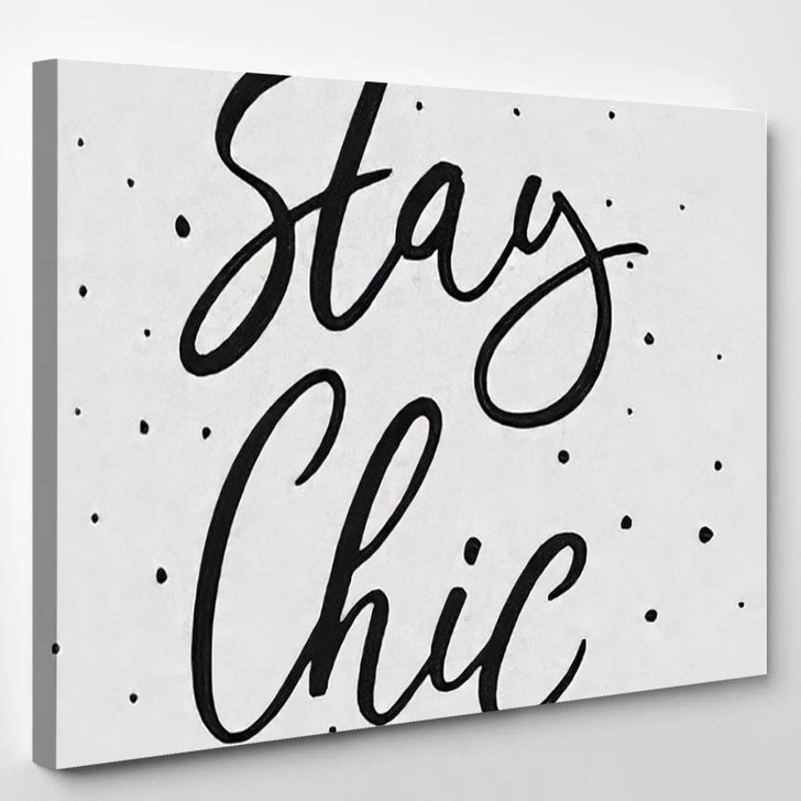 Stay Chic Hand Drawn Lettering On - Quotes Canvas Art Print