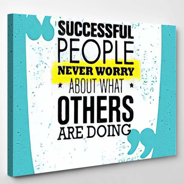 Successful People Never Worry About What - Quotes Canvas Art Print