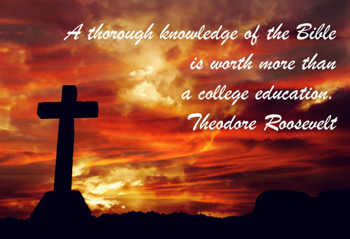 Famous Quote Poster  A Thorough Knowledge Of The Bible Is Worth More Than A College Education. Theodore Roosevelt