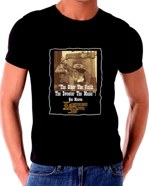 Lonesome Dove T shirt The Older The Violin The Sweeter The Music