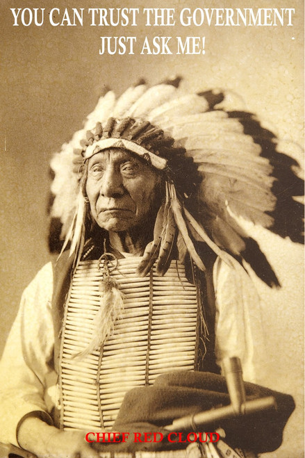 Famous Quote Poster  You Can Trust The Government Just Ask Me Chief Red Cloud Native American India