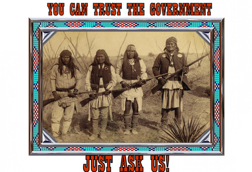 Famous Quote Poster  You Can Trust The Government Just Ask Us Say The Native American Indians Large Poster