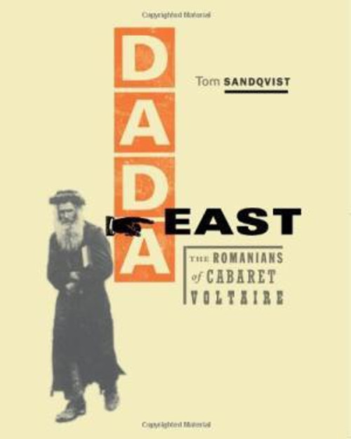 Dada East: The Romainians of Cabaret Voltaire