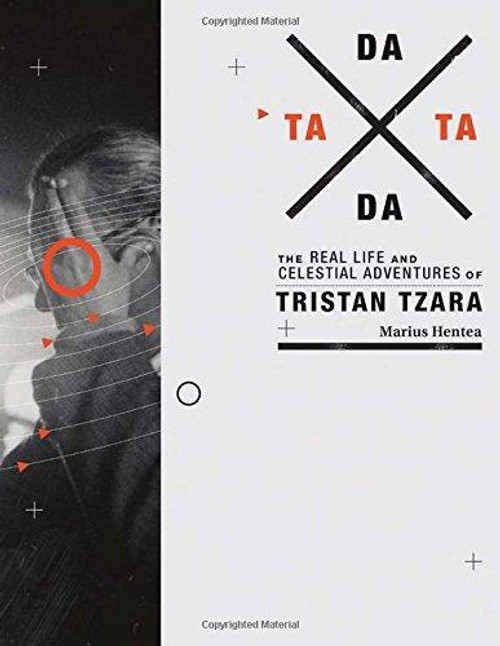 Dada Tata: The Real Life and Celestial Adventures of Tristan Tzara