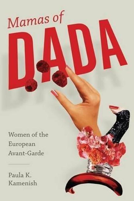 Mamas of Dada: Women of the European Avant-Garde (hardback edition)