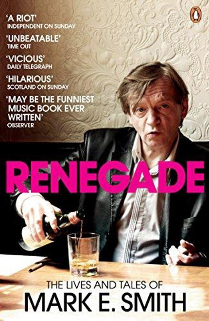 Renegade: The Lives and Tales of Mark E. Smith (paperback edition)