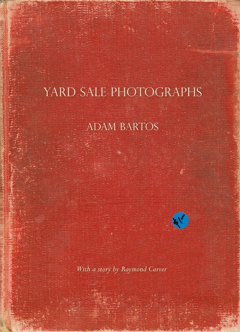 Yard Sale Photographs (Bartos / Carver hardcover edition)