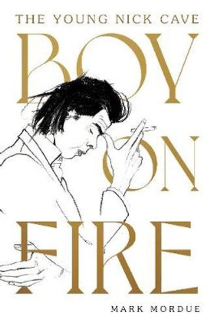 Boy On Fire: The Young Nick Cave (hardcover edition)