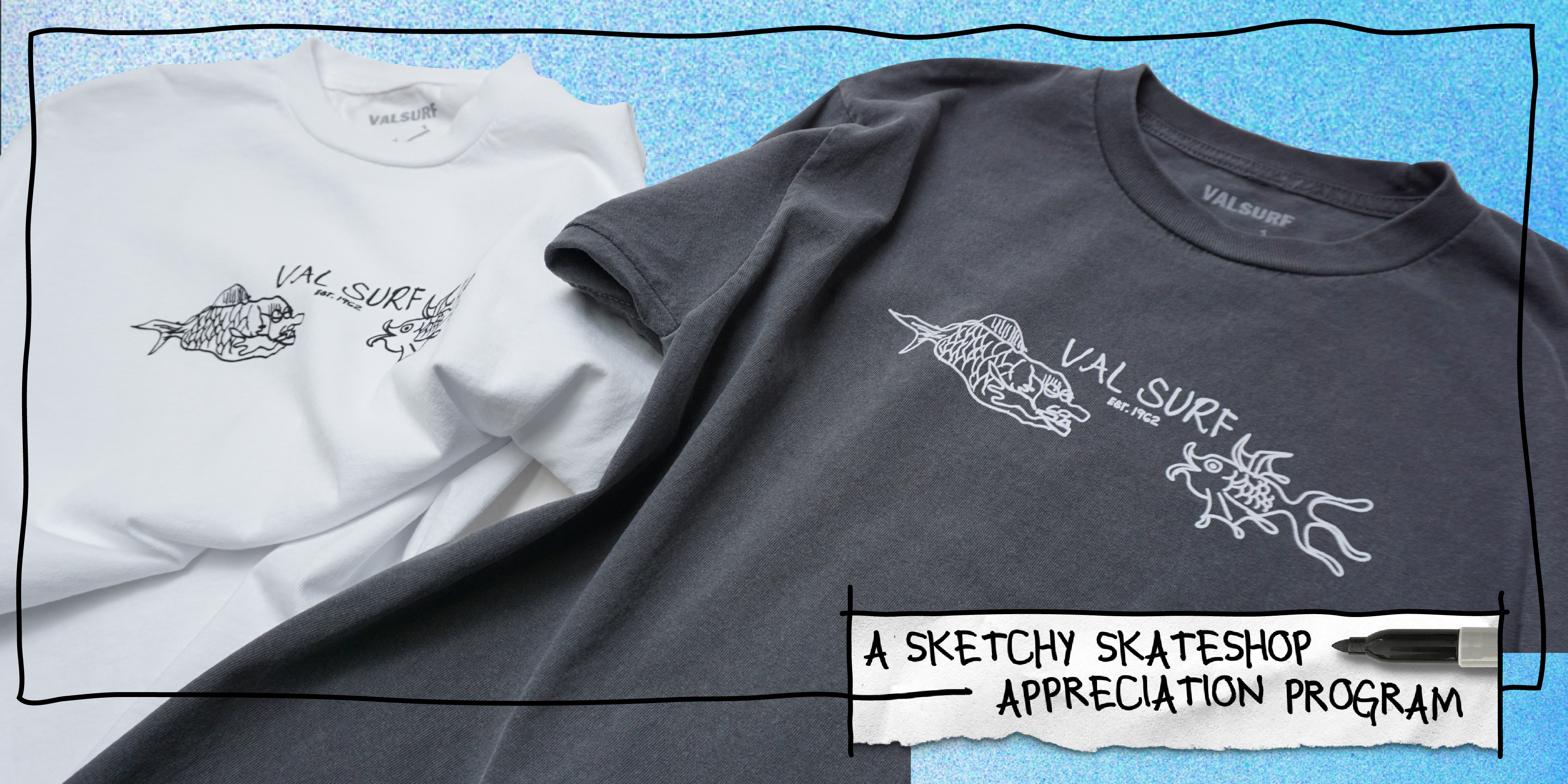 A sketchy skateshop appreciation program - white Val Surf shirt with Gonz fish artwork, black Val Surf shirt with Gonz fish artwork