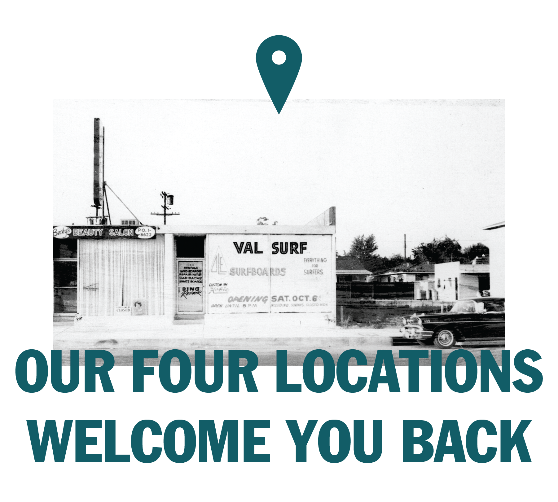 our four locations welcome you back - vintage photo of val surf store front