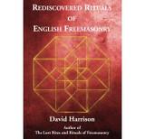 Rediscovered Rituals of English Freemasonry by David Harrison