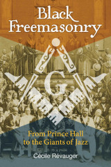 Black Freemasonry - From Prince Hall to the Giants of Jazz by Cécile Révauger