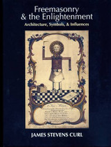 Freemasonry & the Enlightenment : Architecture, Symbols & Influences by James Stevens Curl