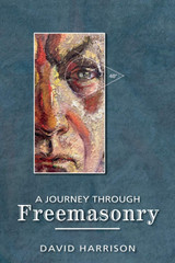 Journey through Freemasonry by David Harrison