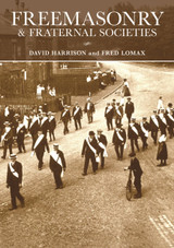 Freemasonry and Fraternal Societies by Dr David Harrison and Fred Lomax