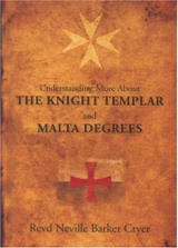 Understanding the Knights Templar and Malta Degrees by Rev. Neville Barker Cryer